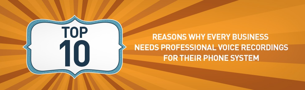 Top 10 reasons why every business needs professional voice recordings for their phone system