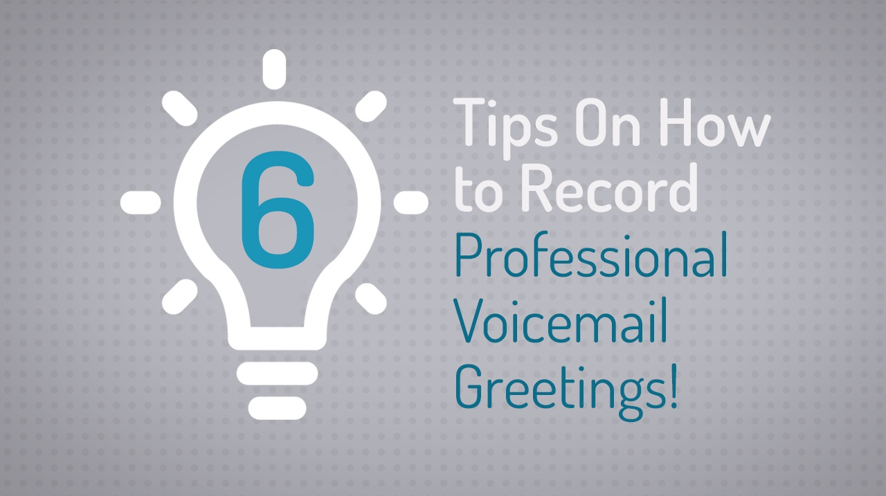 6 Tips For Recording Professional Voicemail Greetings On Your Own